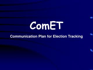 ComET Communication Plan for Election Tracking