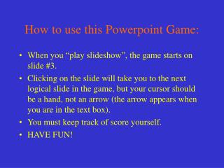 How to use this Powerpoint Game: