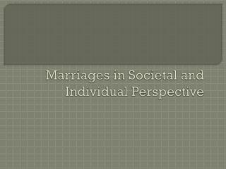 Marriages in Societal and Individual Perspective