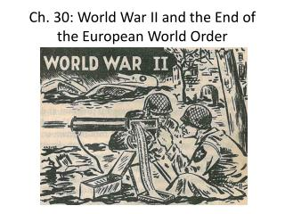 Ch. 30: World War II and the End of the European World Order