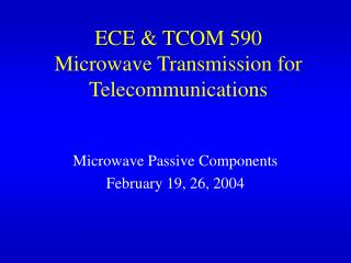 ECE & TCOM 590 Microwave Transmission for Telecommunications