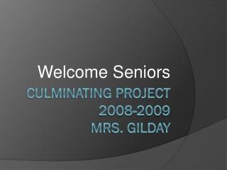 Culminating Project  2008-2009  Mrs. Gilday