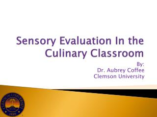 Sensory Evaluation In the Culinary Classroo m