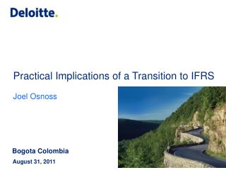 Practical Implications of a Transition to IFRS Joel  O snoss