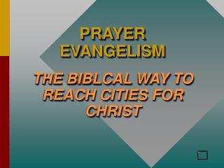 PRAYER EVANGELISM THE BIBLCAL WAY TO REACH CITIES FOR CHRIST