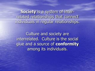 Society  is a system of inter-related relationships that connect individuals in regular relationships.