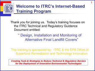 Thank you for joining us.  Today's training focuses on the ITRC Technical and Regulatory Guidance Document entitled: