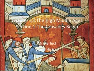 Chapter 13:The High Middle Ages Section 1:The Crusades Begin