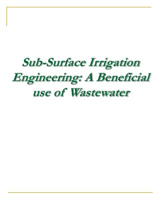 Sub-Surface Irrigation Engineering: A Beneficial use of Wastewater