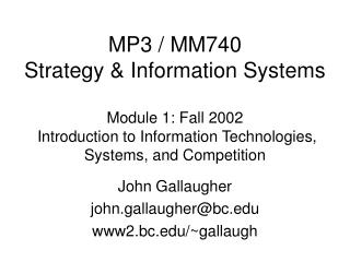 MP3 / MM740 Strategy & Information Systems Module 1: Fall 2002  Introduction to Information Technologies, Systems, and