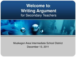 Welcome to : Writing Argument for Secondary Teachers