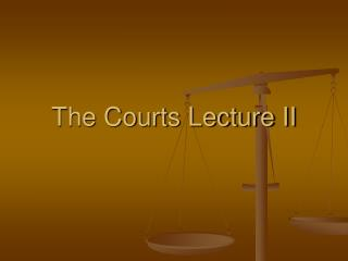 The Courts Lecture II