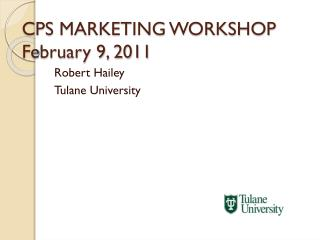CPS MARKETING WORKSHOP February 9, 2011