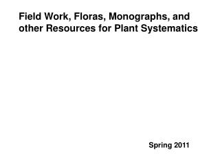 Field Work, Floras, Monographs, and other Resources for Plant Systematics
