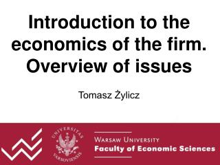 Introduction to the economics of the firm. Overview of issues