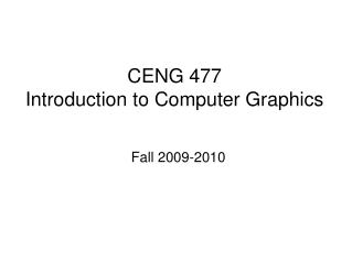 CENG 477 Introduction to Computer Graphics