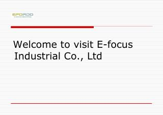 Welcome to visit E-focus Industrial Co., Ltd