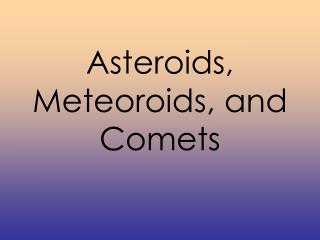 Asteroids, Meteoroids, and Comets