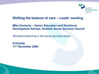 Shifting the balance of care – Leads' meeting Mike Docherty – Senior Education and Workforce Development Adviser, Scott