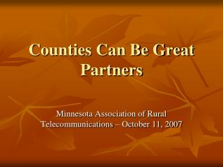 Counties Can Be Great Partners