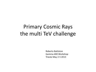 Primary Cosmic Rays  the multi TeV challenge