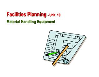 Facilities Planning  - Unit  10 Material Handling Equipment