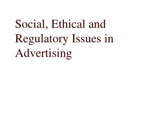 Social, Ethical and Regulatory Issues in Advertising