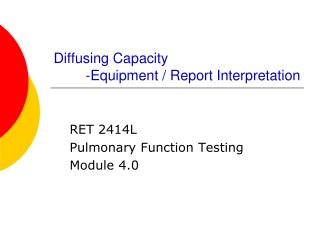Diffusing Capacity 	-Equipment / Report Interpretation