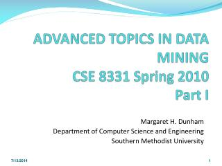 ADVANCED TOPICS IN DATA MINING CSE 8331 Spring 2010 Part I