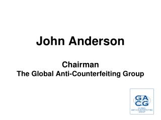 John Anderson Chairman The Global Anti-Counterfeiting Group