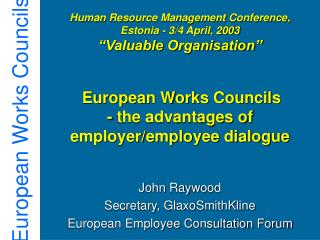John Raywood Secretary, GlaxoSmithKline  European Employee Consultation Forum