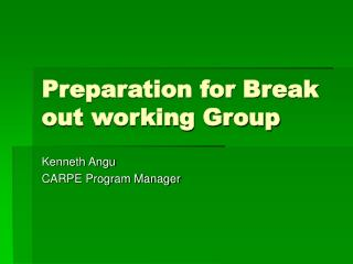 Preparation for Break out working Group
