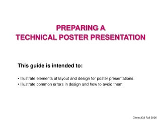 This guide is intended to:  Illustrate elements of layout and design for poster presentations   Illustrate common errors