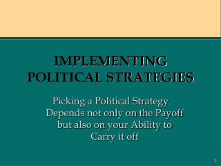 IMPLEMENTING POLITICAL STRATEGIES