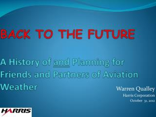 BACK TO THE FUTURE A History of  and  Planning for Friends and Partners of Aviation Weather