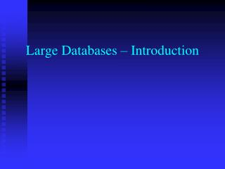 Large Databases – Introduction