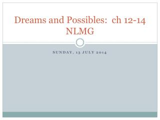 Dreams and  Possibles :   ch  12-14 NLMG
