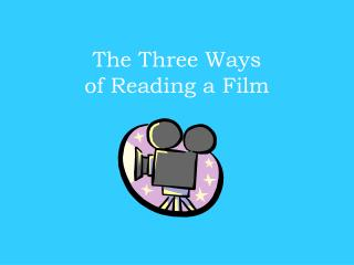 The Three Ways  of Reading a Film