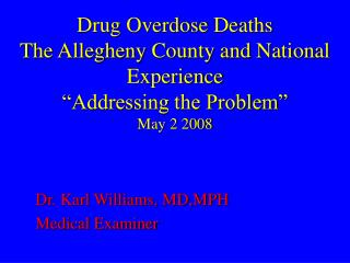 "Drug Overdose Deaths The Allegheny County and National Experience ""Addressing the Problem"" May 2 2008"