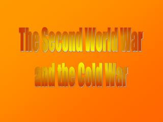 The Second World War and the Cold War