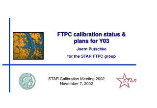 FTPC calibration status & plans for Y03 Joern Putschke for the STAR FTPC group