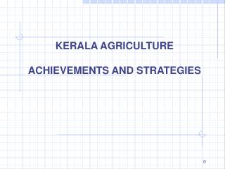 KERALA AGRICULTURE  ACHIEVEMENTS AND STRATEGIES