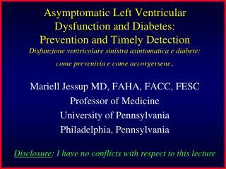 Mariell Jessup MD, FAHA, FACC, FESC Professor of Medicine University of Pennsylvania Philadelphia, Pennsylvania