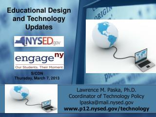 Lawrence M. Paska, Ph.D.  Coordinator of Technology Policy  lpaska@mail.nysed.gov  www.p12.nysed.gov/technology