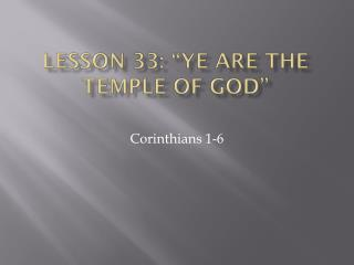 "Lesson 33: ""Ye Are the Temple of God"""