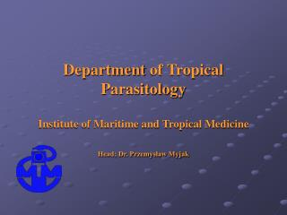 Department  of Tropical Parasitology Institute of Maritime and Tropical Medicine Head: Dr. Przemysław Myjak