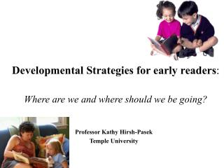 Developmental Strategies for early readers : Where are we and where should we be going?