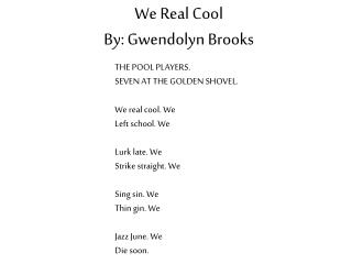 We Real Cool By: Gwendolyn Brooks