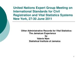 Other Administrative Records for Vital Statistics:  		The Jamaican Experience 				by  			Valerie Nam 		Statistical Insti