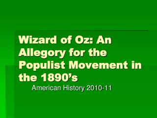 Wizard of Oz: An Allegory for the Populist Movement in the 1890's